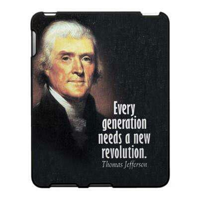 Thomas Jefferson predicted that the country would need a revolution every generation- We are long overdue.