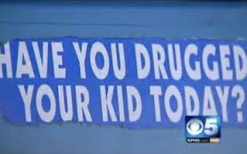 PARENTS, HAVE YOU DRUGGED YOUR CHILD TODAY?