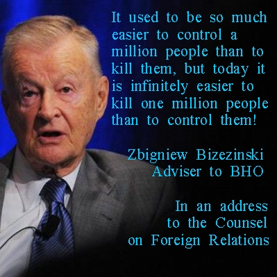 "Brzezinski recently said, ""it is now easier to kill a million people than to control a million people."